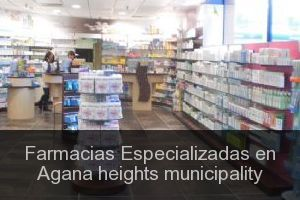 Farmacias Especializadas en Agana heights municipality